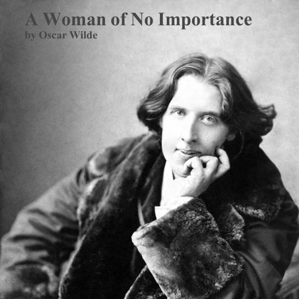 a women of no importance essay 'a woman of no importance' was written in 1892 by oscar wilde in the play wilde shows the hypocrisy that permeated through the 19th century and he expresses his views on a parochial society the exposition of the play is pivotal in wilde's craft as he establishes characters and lays the foundations of the play.