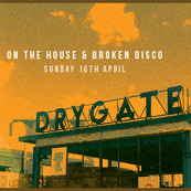 On The House & Broken Disco - Drygate Easter Sunday